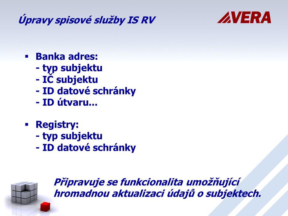 Úpravy spisové služby IS RV  Banka adres: - typ subjektu - IČ subjektu - ID datové schránky - ID útvaru...