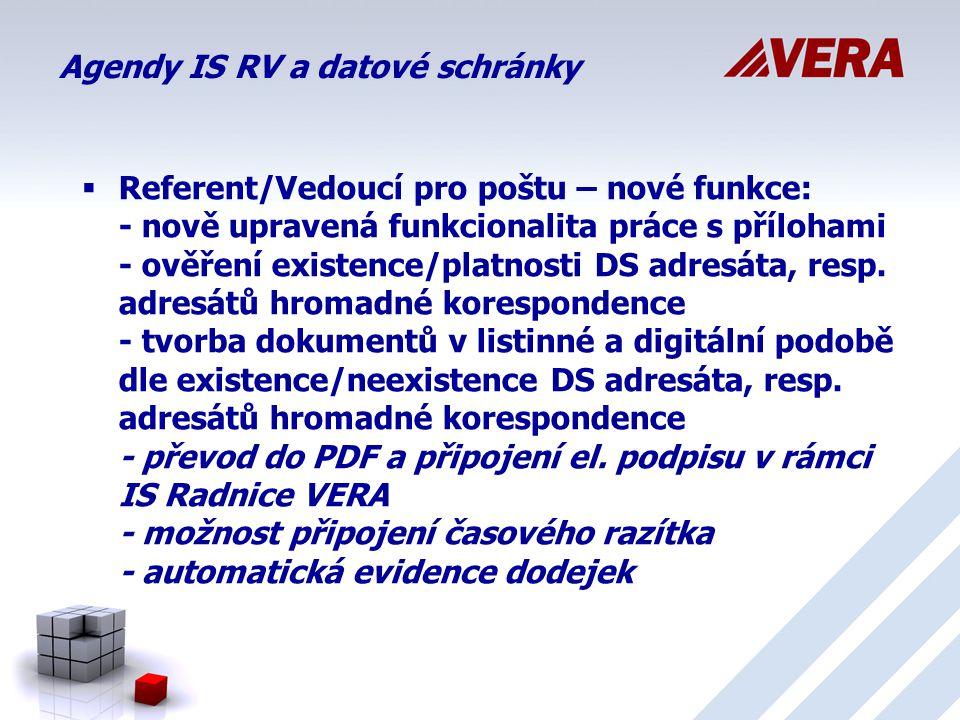 Agendy IS RV a datové schránky  Referent/Vedoucí pro poštu – nové funkce: - nově upravená funkcionalita práce s přílohami - ověření existence/platnosti DS adresáta, resp.
