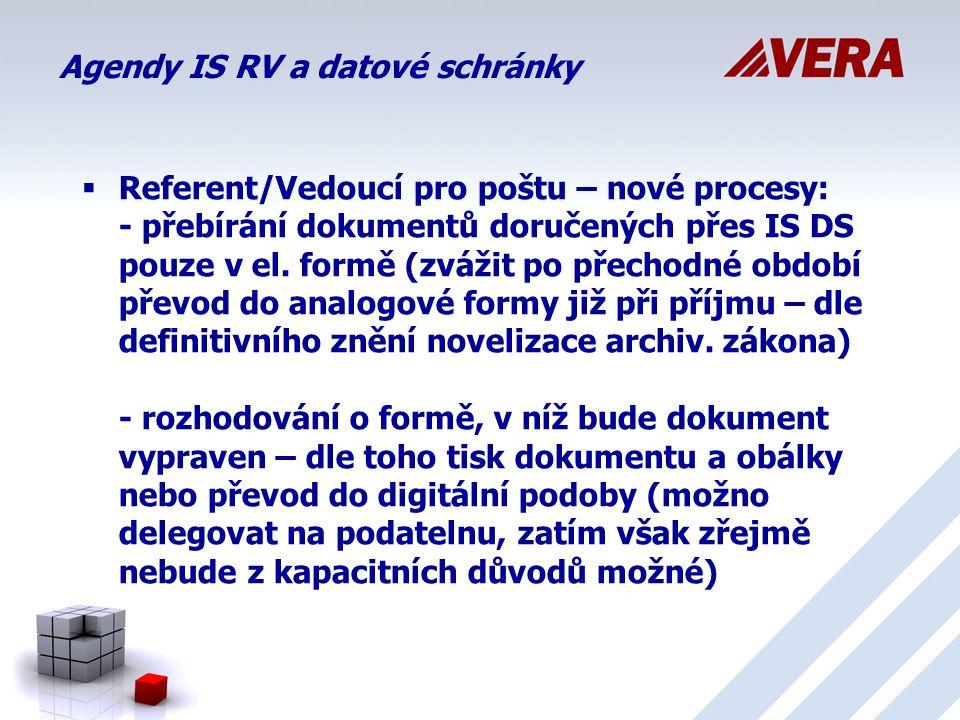 Agendy IS RV a datové schránky  Referent/Vedoucí pro poštu – nové procesy: - přebírání dokumentů doručených přes IS DS pouze v el.