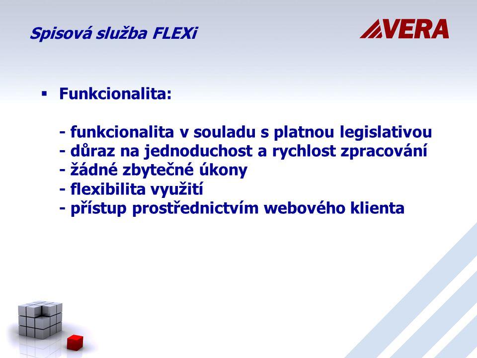 Spisová služba FLEXi  Funkcionalita: - funkcionalita v souladu s platnou legislativou - důraz na jednoduchost a rychlost zpracování - žádné zbytečné úkony - flexibilita využití - přístup prostřednictvím webového klienta