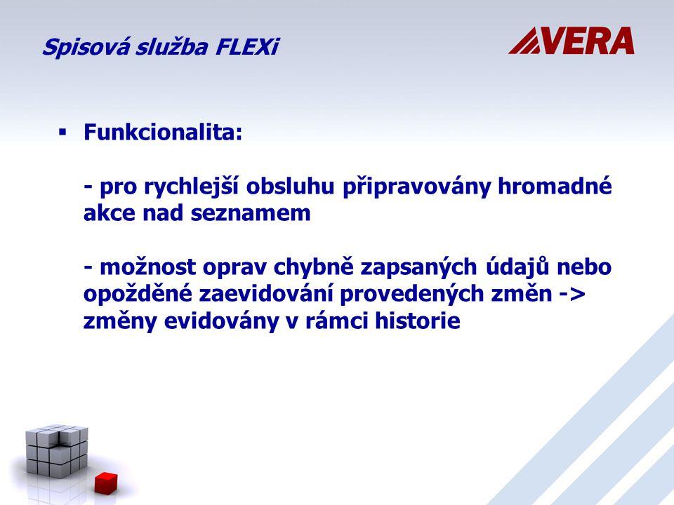 Spisová služba FLEXi  Funkcionalita: - pro rychlejší obsluhu připravovány hromadné akce nad seznamem - možnost oprav chybně zapsaných údajů nebo opožděné zaevidování provedených změn -> změny evidovány v rámci historie