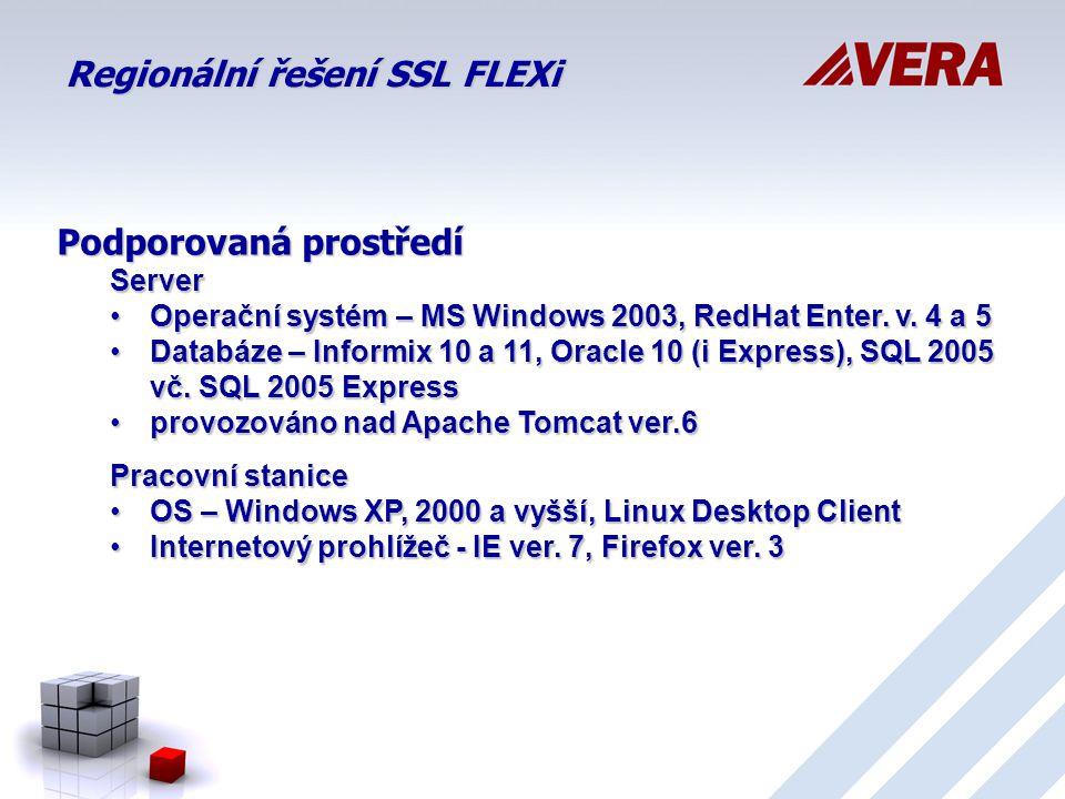 Regionální řešení SSL FLEXi Podporovanáprostředí Podporovaná prostředíServer Operační systém – MS Windows 2003, RedHat Enter.