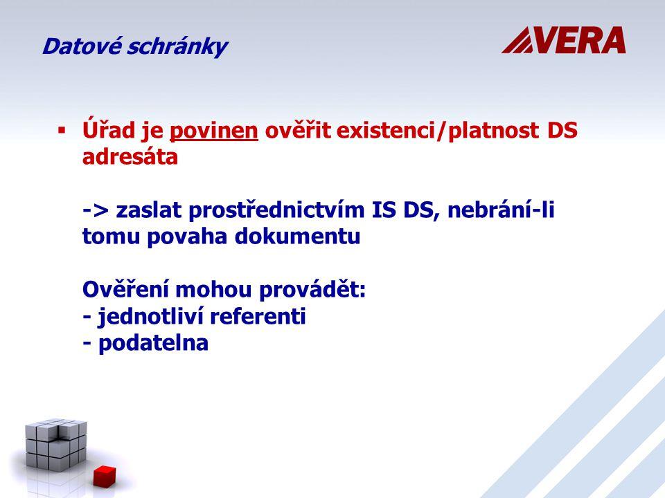  Úřad je povinen ověřit existenci/platnost DS adresáta -> zaslat prostřednictvím IS DS, nebrání-li tomu povaha dokumentu Ověření mohou provádět: - jednotliví referenti - podatelna