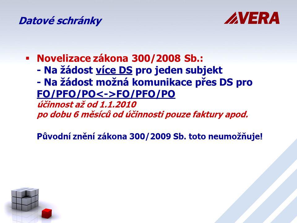 Datové schránky  Novelizace zákona 300/2008 Sb.: - Na žádost více DS pro jeden subjekt - Na žádost možná komunikace přes DS pro FO/PFO/PO FO/PFO/PO účinnost až od 1.1.2010 po dobu 6 měsíců od účinnosti pouze faktury apod.