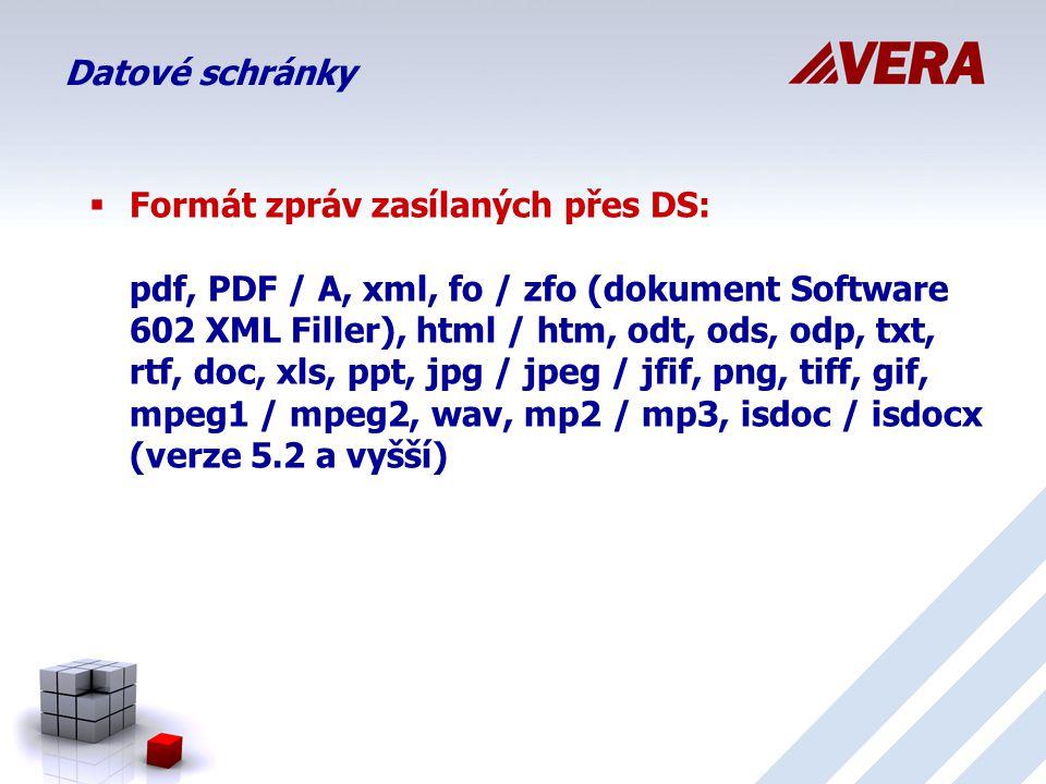 Datové schránky  Formát zpráv zasílaných přes DS: pdf, PDF / A, xml, fo / zfo (dokument Software 602 XML Filler), html / htm, odt, ods, odp, txt, rtf, doc, xls, ppt, jpg / jpeg / jfif, png, tiff, gif, mpeg1 / mpeg2, wav, mp2 / mp3, isdoc / isdocx (verze 5.2 a vyšší)