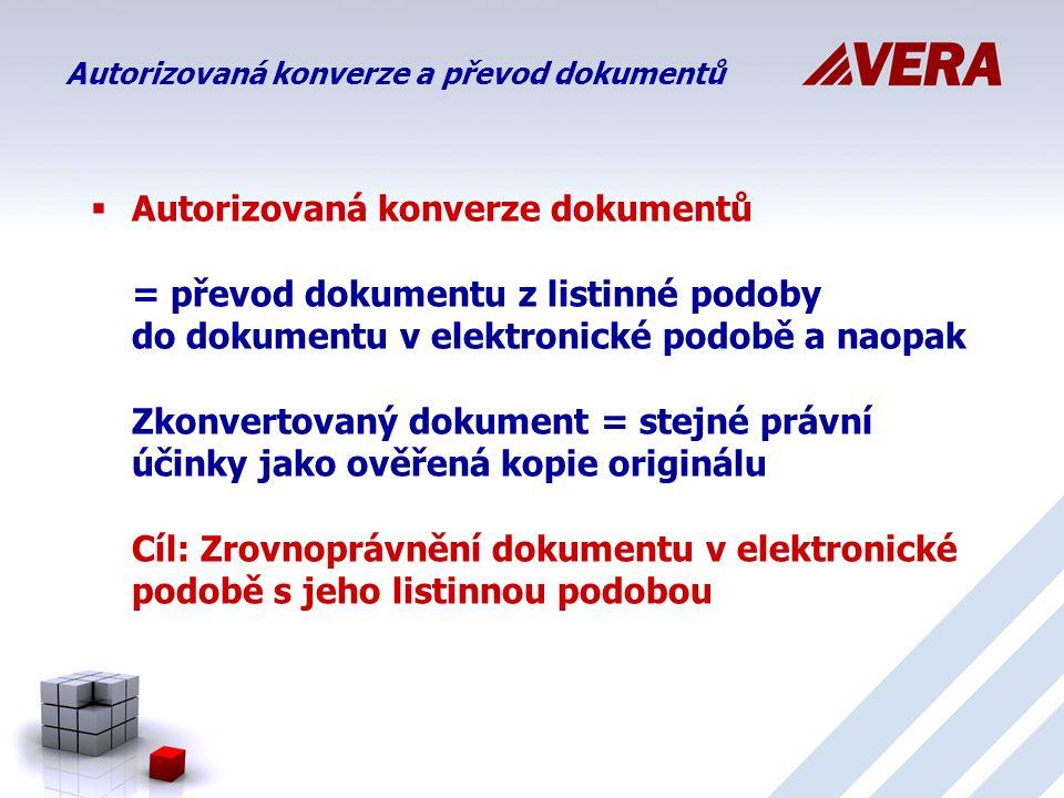  Autorizovaná konverze dokumentů = převod dokumentu z listinné podoby do dokumentu v elektronické podobě a naopak Zkonvertovaný dokument = stejné právní účinky jako ověřená kopie originálu Cíl: Zrovnoprávnění dokumentu v elektronické podobě s jeho listinnou podobou