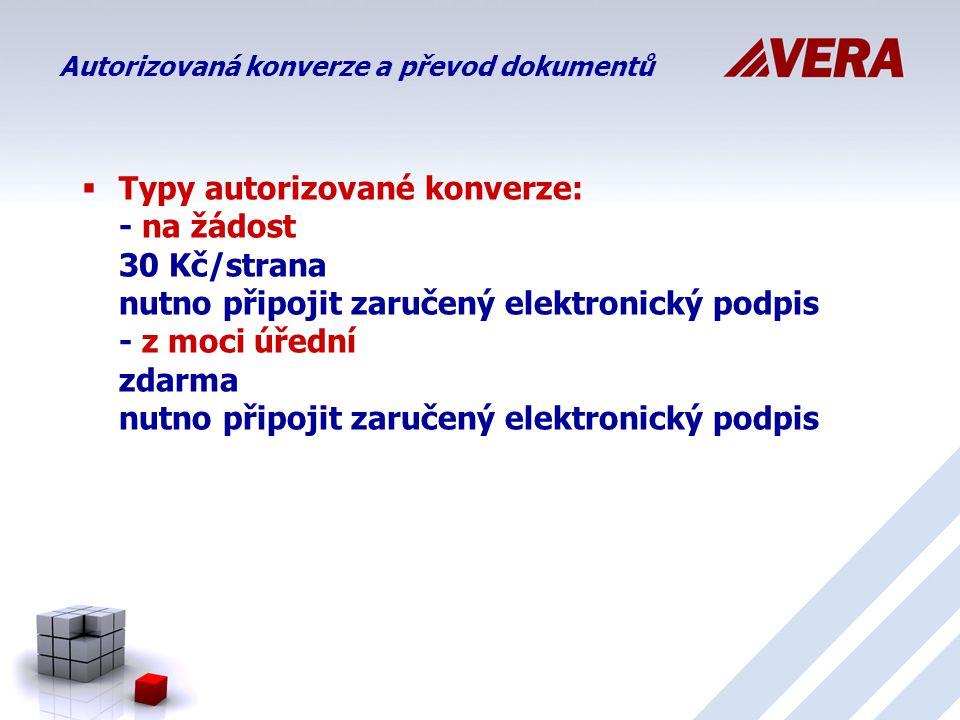  Typy autorizované konverze: - na žádost 30 Kč/strana nutno připojit zaručený elektronický podpis - z moci úřední zdarma nutno připojit zaručený elektronický podpis Autorizovaná konverze a převod dokumentů