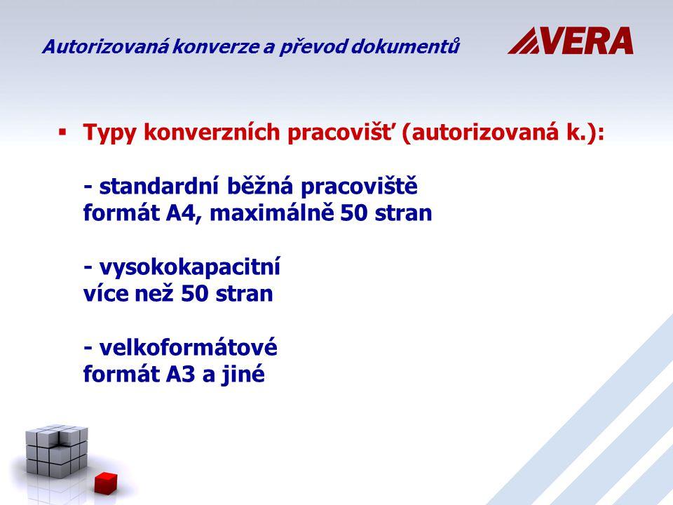  Typy konverzních pracovišť (autorizovaná k.): - standardní běžná pracoviště formát A4, maximálně 50 stran - vysokokapacitní více než 50 stran - velkoformátové formát A3 a jiné Autorizovaná konverze a převod dokumentů