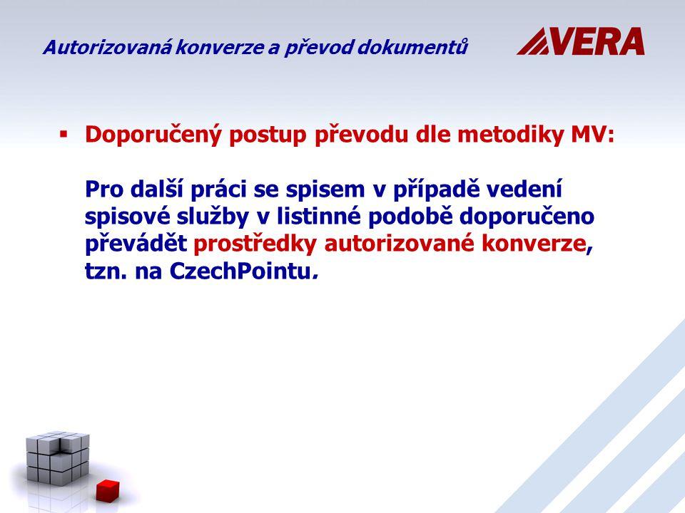  Doporučený postup převodu dle metodiky MV: Pro další práci se spisem v případě vedení spisové služby v listinné podobě doporučeno převádět prostředky autorizované konverze, tzn.