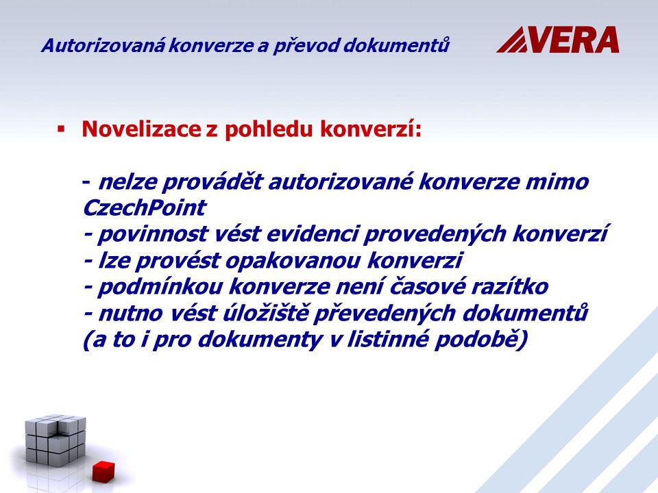  Novelizace z pohledu konverzí: - nelze provádět autorizované konverze mimo CzechPoint - povinnost vést evidenci provedených konverzí - lze provést opakovanou konverzi - podmínkou konverze není časové razítko - nutno vést úložiště převedených dokumentů (a to i pro dokumenty v listinné podobě) Autorizovaná konverze a převod dokumentů