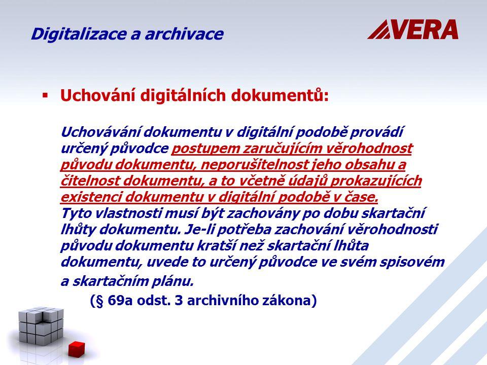  Uchování digitálních dokumentů: Uchovávání dokumentu v digitální podobě provádí určený původce postupem zaručujícím věrohodnost původu dokumentu, neporušitelnost jeho obsahu a čitelnost dokumentu, a to včetně údajů prokazujících existenci dokumentu v digitální podobě v čase.