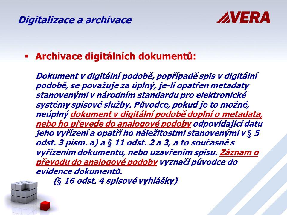 Digitalizace a archivace  Archivace digitálních dokumentů: Dokument v digitální podobě, popřípadě spis v digitální podobě, se považuje za úplný, je-li opatřen metadaty stanovenými v národním standardu pro elektronické systémy spisové služby.