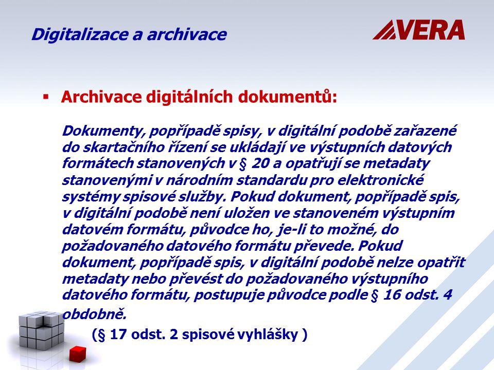 Digitalizace a archivace  Archivace digitálních dokumentů: Dokumenty, popřípadě spisy, v digitální podobě zařazené do skartačního řízení se ukládají ve výstupních datových formátech stanovených v § 20 a opatřují se metadaty stanovenými v národním standardu pro elektronické systémy spisové služby.