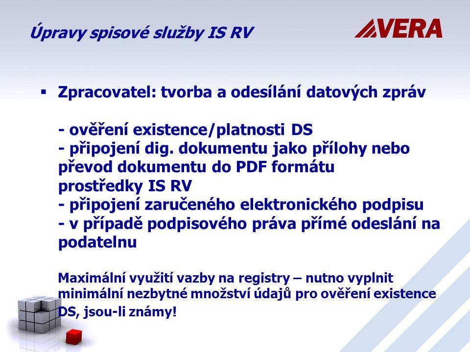 Úpravy spisové služby IS RV  Zpracovatel: tvorba a odesílání datových zpráv - ověření existence/platnosti DS - připojení dig.