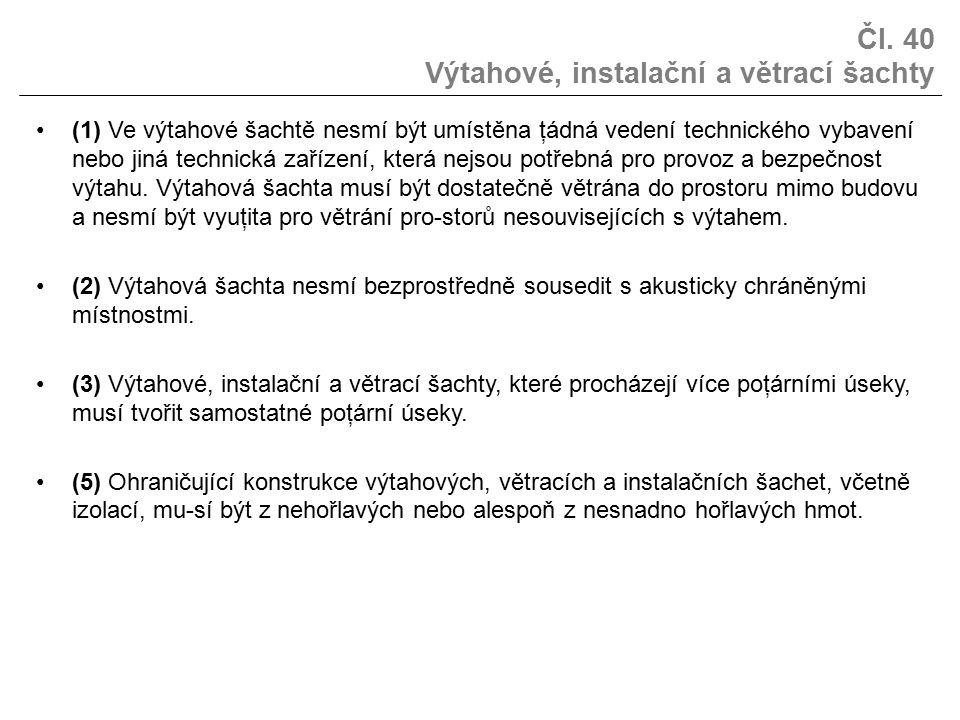 Čl. 40 Výtahové, instalační a větrací šachty (1) Ve výtahové šachtě nesmí být umístěna ţádná vedení technického vybavení nebo jiná technická zařízení,