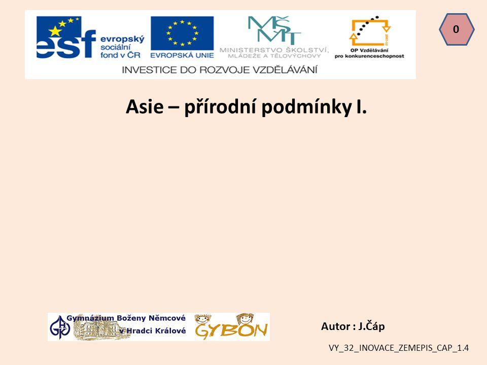 0 Autor : J.Čáp Asie – přírodní podmínky I. VY_32_INOVACE_ZEMEPIS_CAP_1.4