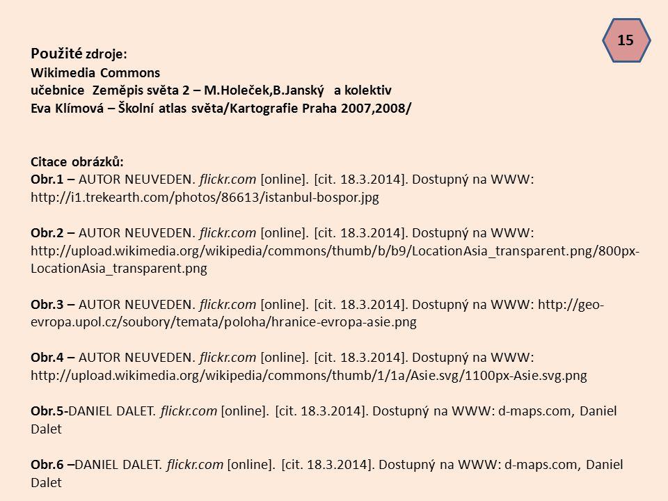 Použité zdroje: Wikimedia Commons učebnice Zeměpis světa 2 – M.Holeček,B.Janský a kolektiv Eva Klímová – Školní atlas světa/Kartografie Praha 2007,200