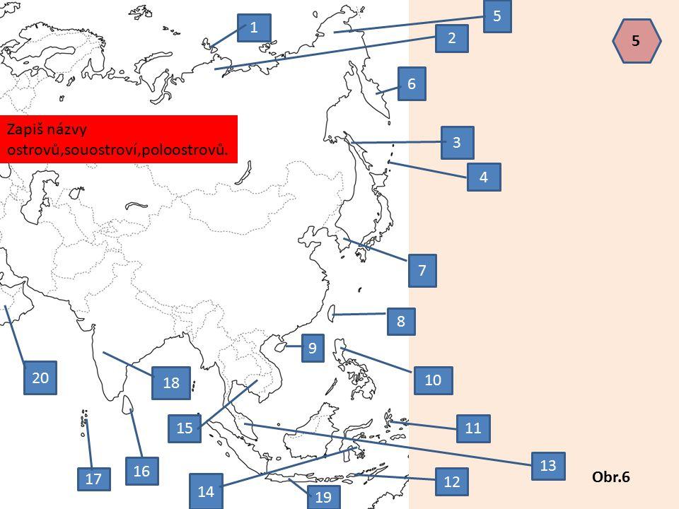 Zapiš názvy ostrovů,souostroví,poloostrovů. 1 2 3 4 5 6 7 8 9 10 11 12 13 14 15 16 17 18 19 20 Obr.6 5