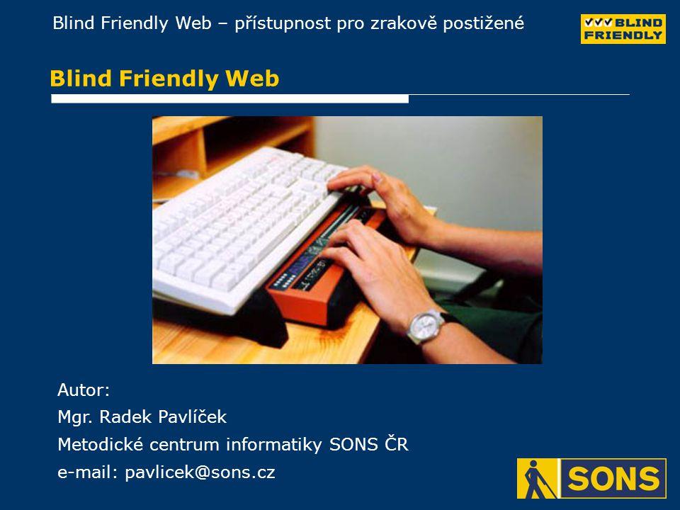 Blind Friendly Web – přístupnost pro zrakově postižené Blind Friendly Web Autor: Mgr.