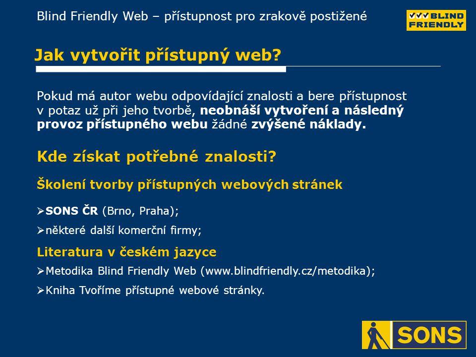 Blind Friendly Web – přístupnost pro zrakově postižené Jak vytvořit přístupný web.