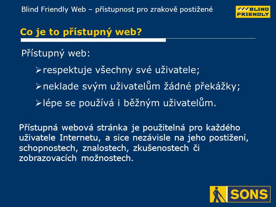 Blind Friendly Web – přístupnost pro zrakově postižené Proč mít přístupný web.
