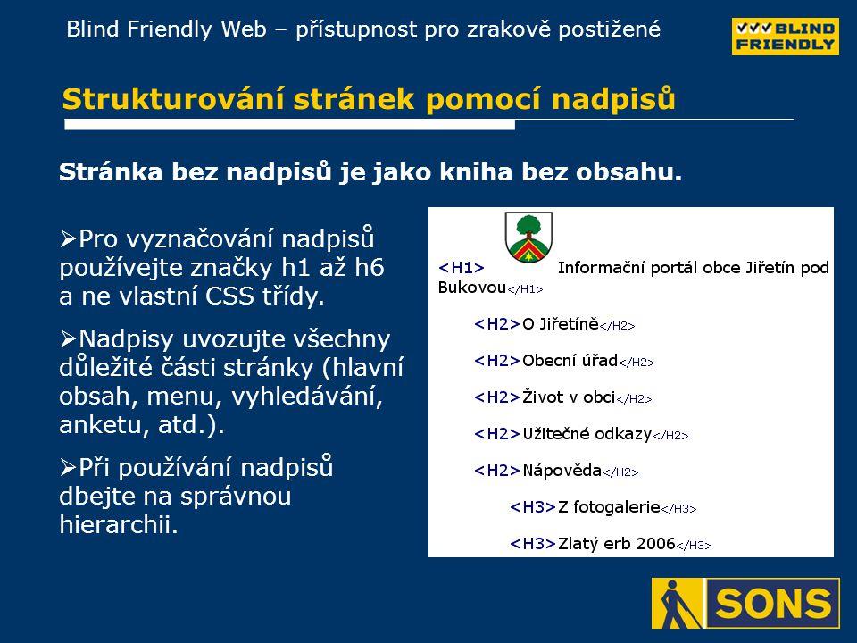 Blind Friendly Web – přístupnost pro zrakově postižené Strukturování stránek pomocí nadpisů Stránka bez nadpisů je jako kniha bez obsahu.