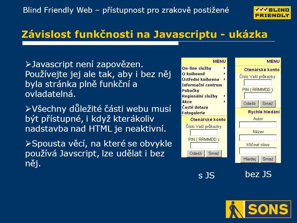 Blind Friendly Web – přístupnost pro zrakově postižené Závislost funkčnosti na Javascriptu - ukázka  Javascript není zapovězen.