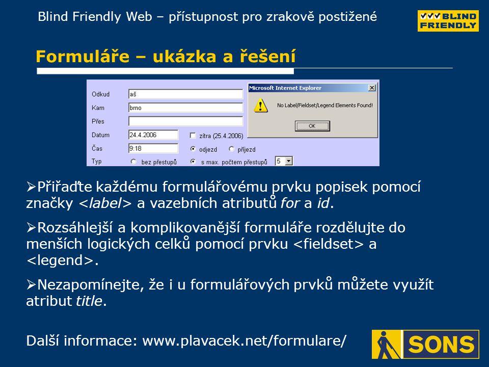 Blind Friendly Web – přístupnost pro zrakově postižené Formuláře – ukázka a řešení Další informace: www.plavacek.net/formulare/  Přiřaďte každému formulářovému prvku popisek pomocí značky a vazebních atributů for a id.