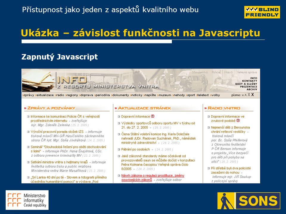 Přístupnost jako jeden z aspektů kvalitního webu Ukázka – závislost funkčnosti na Javascriptu Zapnutý Javascript