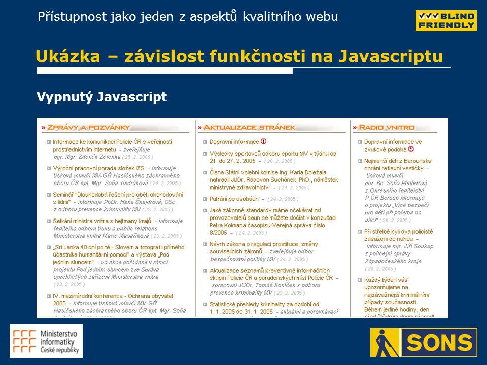 Přístupnost jako jeden z aspektů kvalitního webu Ukázka – závislost funkčnosti na Javascriptu Vypnutý Javascript