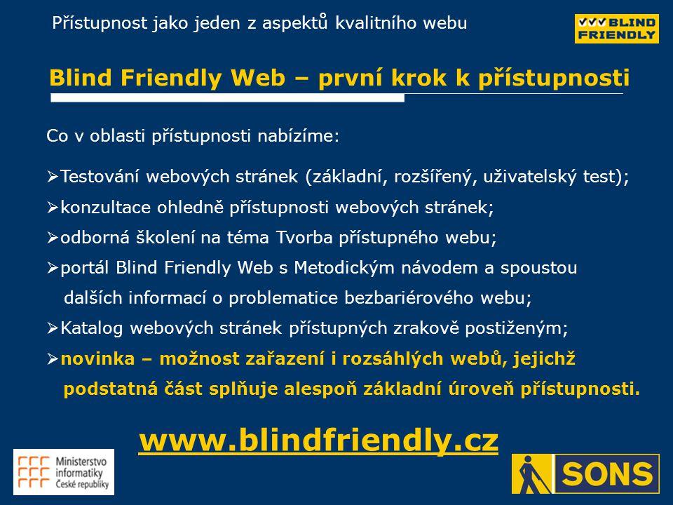 Přístupnost jako jeden z aspektů kvalitního webu Blind Friendly Web – první krok k přístupnosti   Testování webových stránek (základní, rozšířený, uživatelský test);   konzultace ohledně přístupnosti webových stránek;   odborná školení na téma Tvorba přístupného webu;   portál Blind Friendly Web s Metodickým návodem a spoustou dalších informací o problematice bezbariérového webu;   Katalog webových stránek přístupných zrakově postiženým;   novinka – možnost zařazení i rozsáhlých webů, jejichž podstatná část splňuje alespoň základní úroveň přístupnosti.