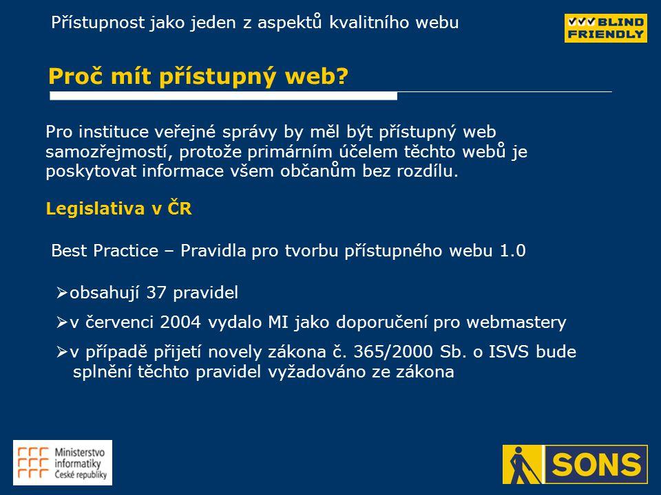 Přístupnost jako jeden z aspektů kvalitního webu Proč mít přístupný web? Pro instituce veřejné správy by měl být přístupný web samozřejmostí, protože