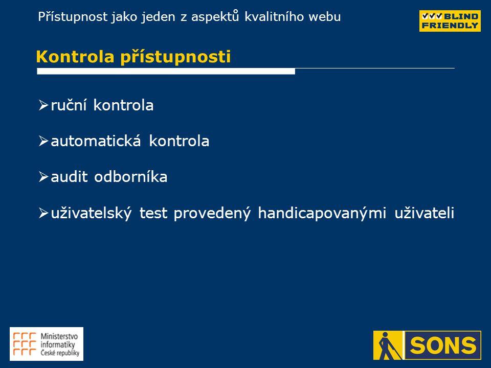 Přístupnost jako jeden z aspektů kvalitního webu Kontrola přístupnosti   ruční kontrola   automatická kontrola   audit odborníka   uživatelský test provedený handicapovanými uživateli