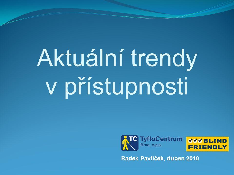 Radek Pavlíček, duben 2010 Aktuální trendy v přístupnosti