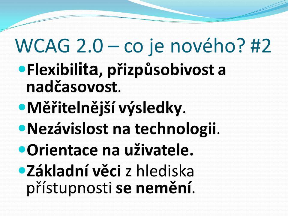 WCAG 2.0 – co je nového. #2 Flexibil ita, přizpůsobivost a nadčasovost.