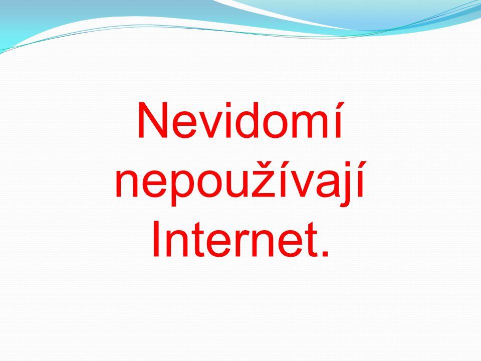 Nevidomí nepoužívají Internet.