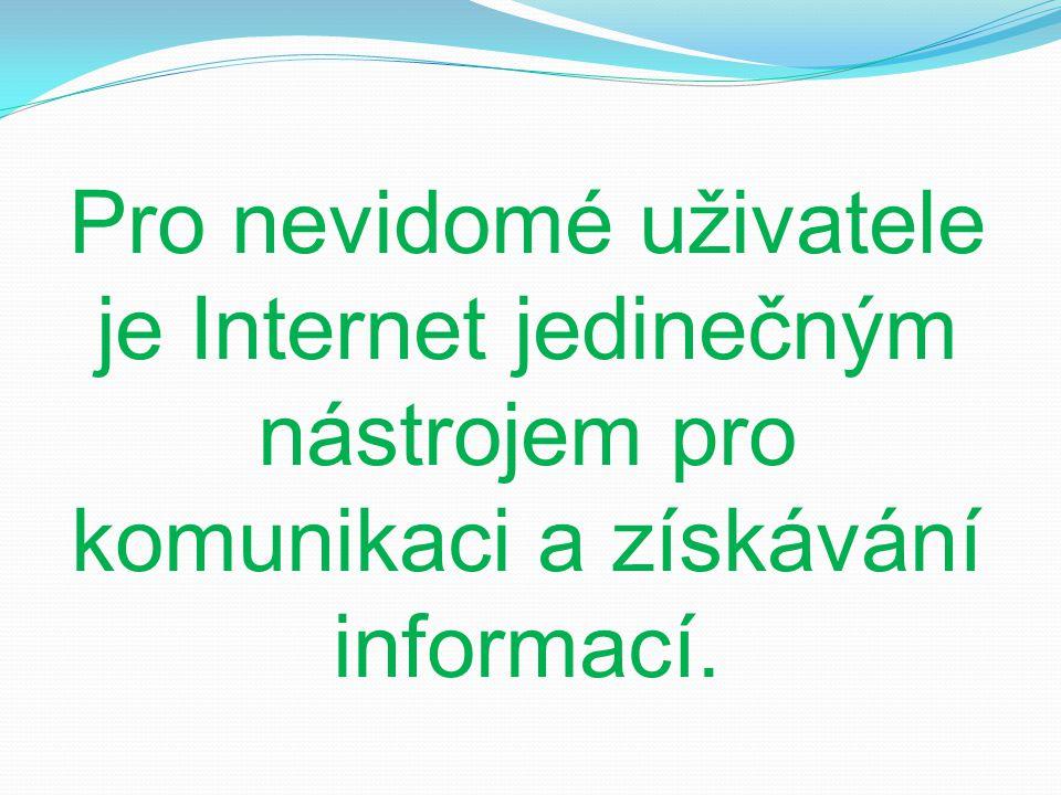 Pro nevidomé uživatele je Internet jedinečným nástrojem pro komunikaci a získávání informací.