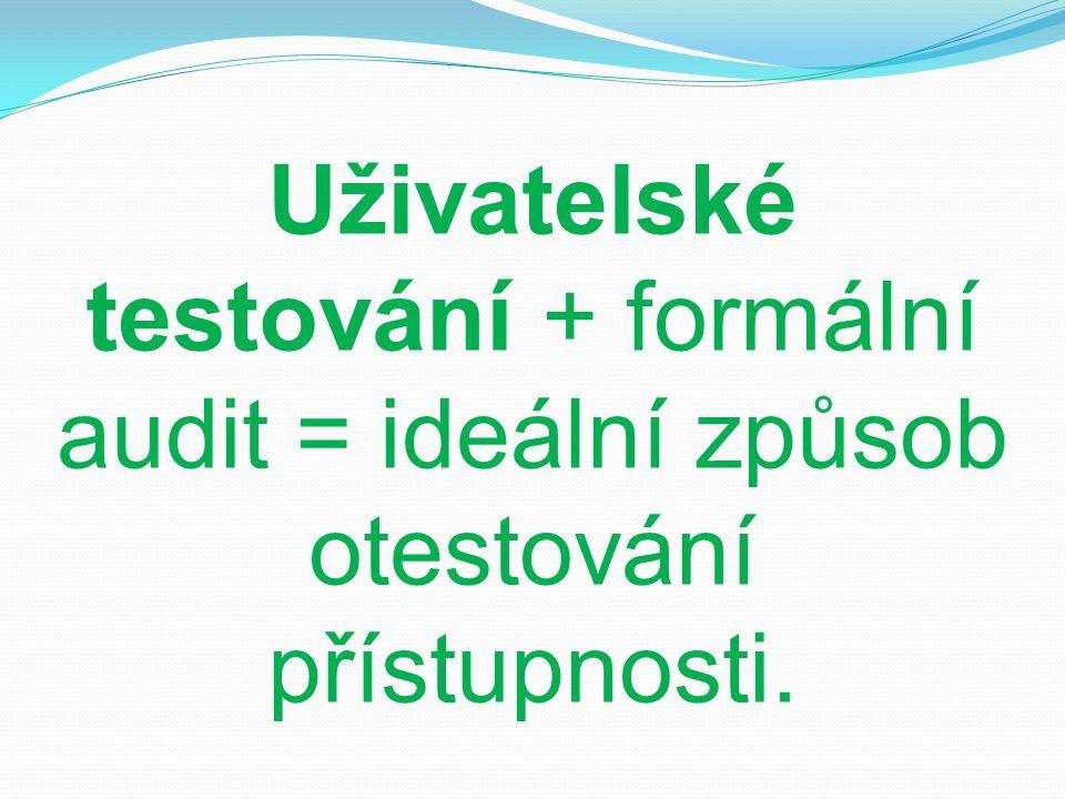 Uživatelské testování + formální audit = ideální způsob otestování přístupnosti.