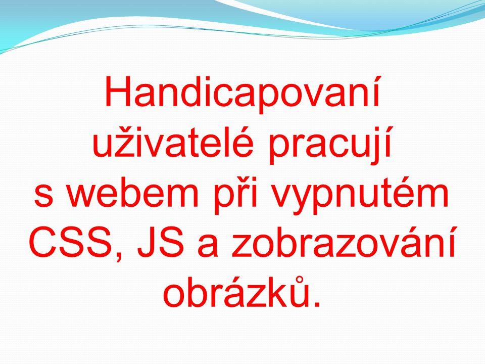 Handicapovaní uživatelé pracují s webem při vypnutém CSS, JS a zobrazování obrázků.