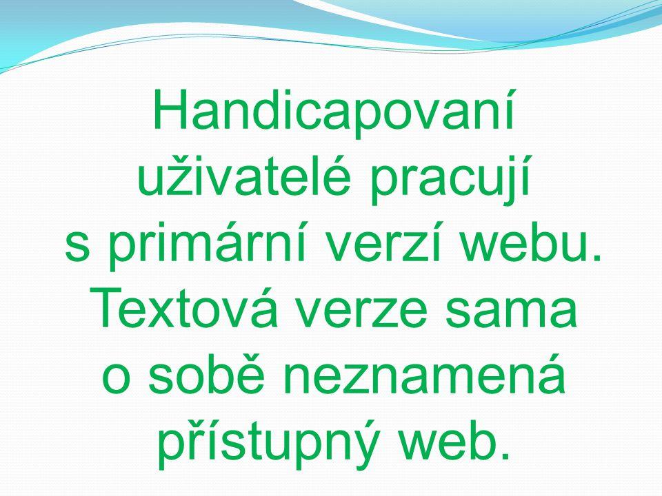 Handicapovaní uživatelé pracují s primární verzí webu.