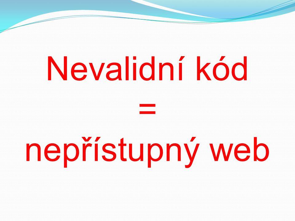 Nevalidní kód = nepřístupný web