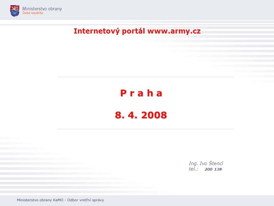 Internetový portál www.army.cz Ing. Ivo Štencl tel.: 200 138 P r a h a 8. 4. 2008