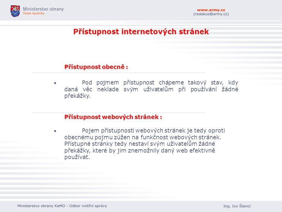 Přístupnost internetových stránek Přístupnost obecně: Přístupnost obecně : Pod pojmem přístupnost chápeme takový stav, kdy daná věc neklade svým uživa