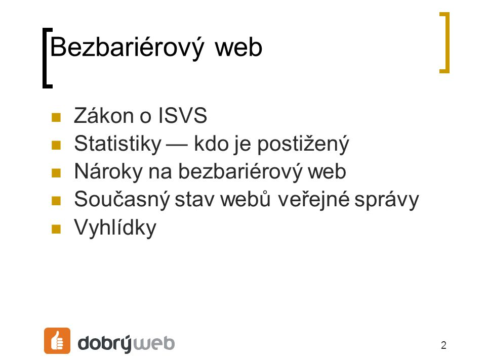 2 Bezbariérový web Zákon o ISVS Statistiky — kdo je postižený Nároky na bezbariérový web Současný stav webů veřejné správy Vyhlídky
