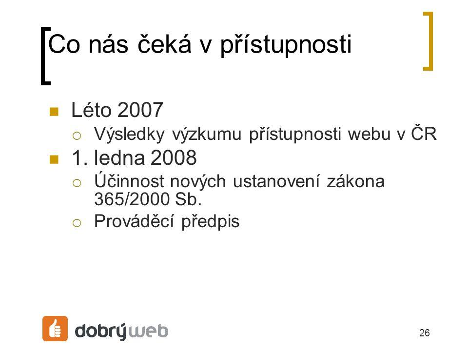 26 Co nás čeká v přístupnosti Léto 2007  Výsledky výzkumu přístupnosti webu v ČR 1.