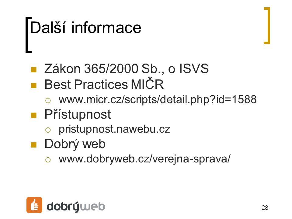28 Další informace Zákon 365/2000 Sb., o ISVS Best Practices MIČR  www.micr.cz/scripts/detail.php?id=1588 Přístupnost  pristupnost.nawebu.cz Dobrý web  www.dobryweb.cz/verejna-sprava/