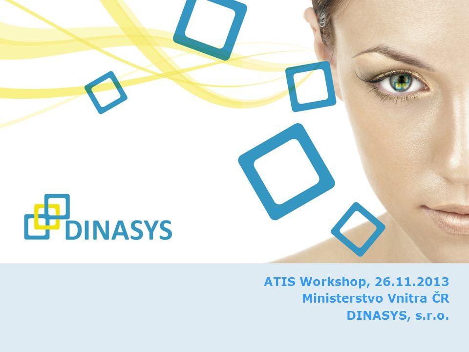 ATIS Workshop, 26.11.2013 Ministerstvo Vnitra ČR DINASYS, s.r.o.