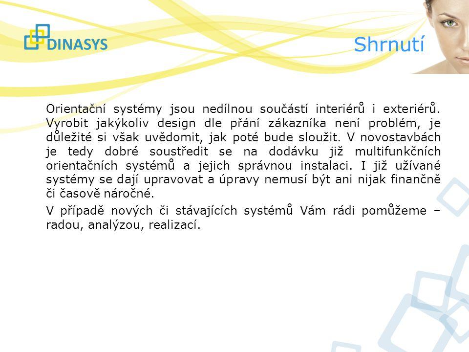 Shrnutí Orientační systémy jsou nedílnou součástí interiérů i exteriérů. Vyrobit jakýkoliv design dle přání zákazníka není problém, je důležité si vša