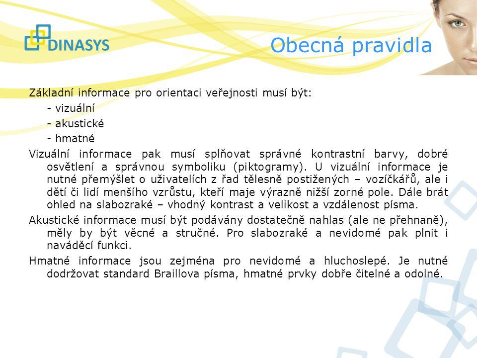 Obecná pravidla Základní informace pro orientaci veřejnosti musí být: - vizuální - akustické - hmatné Vizuální informace pak musí splňovat správné kon
