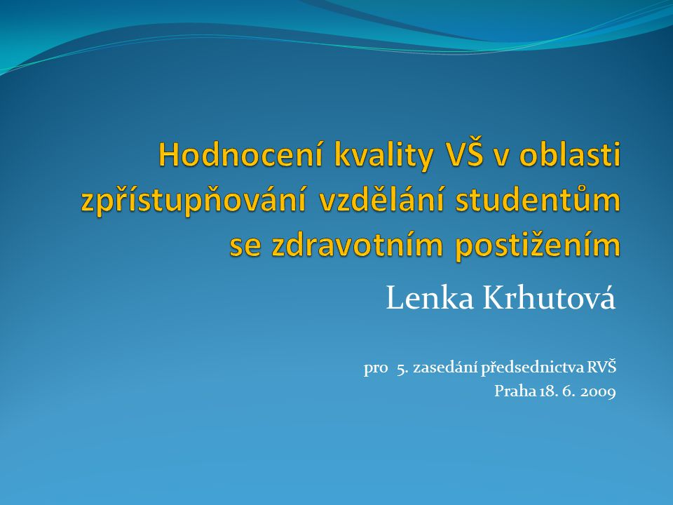 Lenka Krhutová pro 5. zasedání předsednictva RVŠ Praha 18. 6. 2009